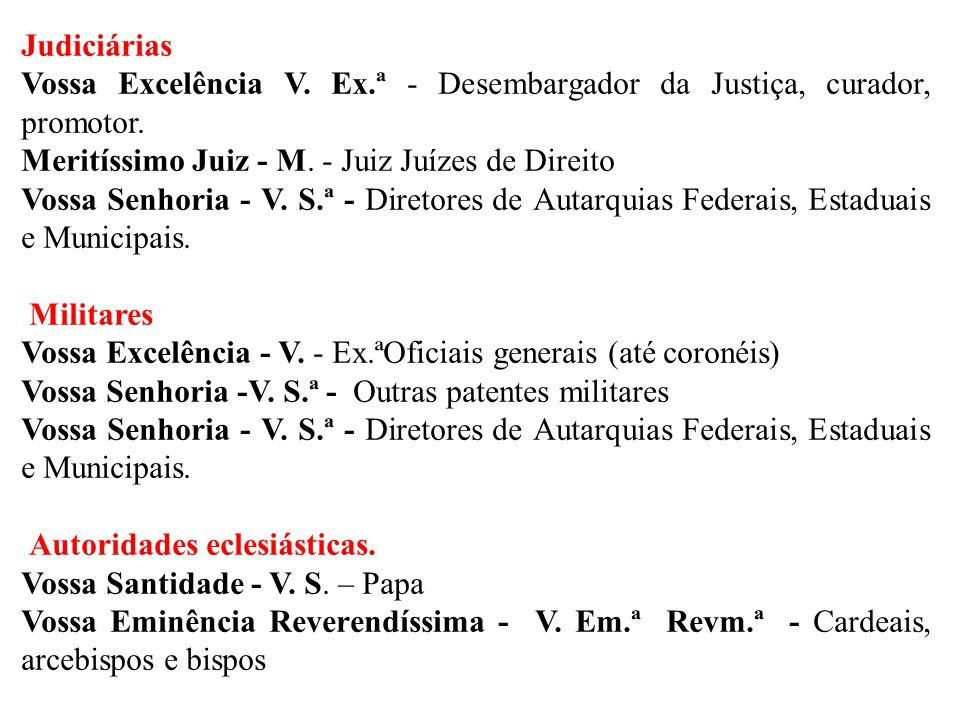 Judiciárias Vossa Excelência V. Ex.ª - Desembargador da Justiça, curador, promotor. Meritíssimo Juiz - M. - Juiz Juízes de Direito Vossa Senhoria - V.