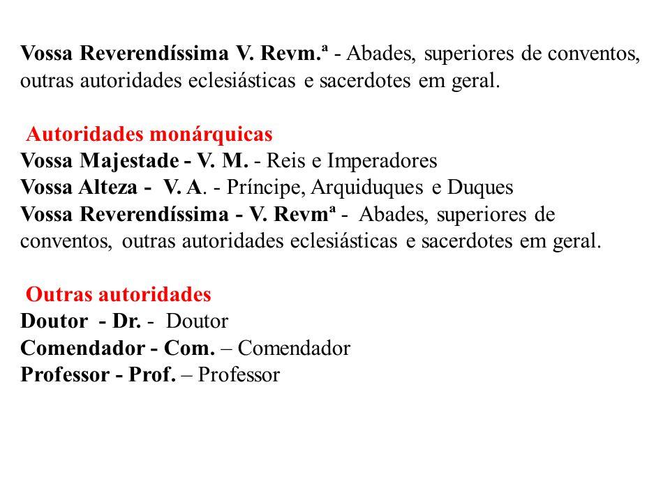 Vossa Reverendíssima V. Revm.ª - Abades, superiores de conventos, outras autoridades eclesiásticas e sacerdotes em geral. Autoridades monárquicas Voss