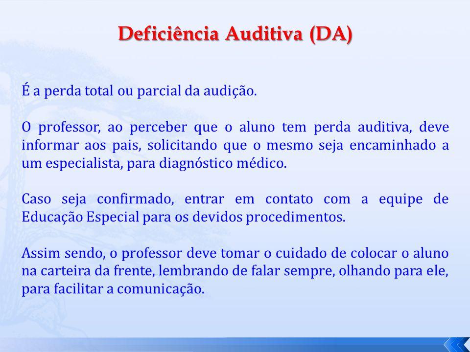 Deficiência Auditiva (DA) É a perda total ou parcial da audição.