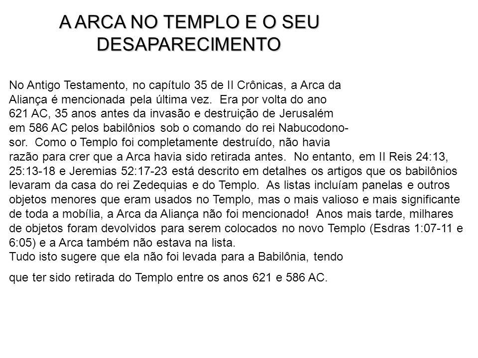 A ARCA NO TEMPLO E O SEU A ARCA NO TEMPLO E O SEU DESAPARECIMENTO DESAPARECIMENTO No Antigo Testamento, no capítulo 35 de II Crônicas, a Arca da Alian