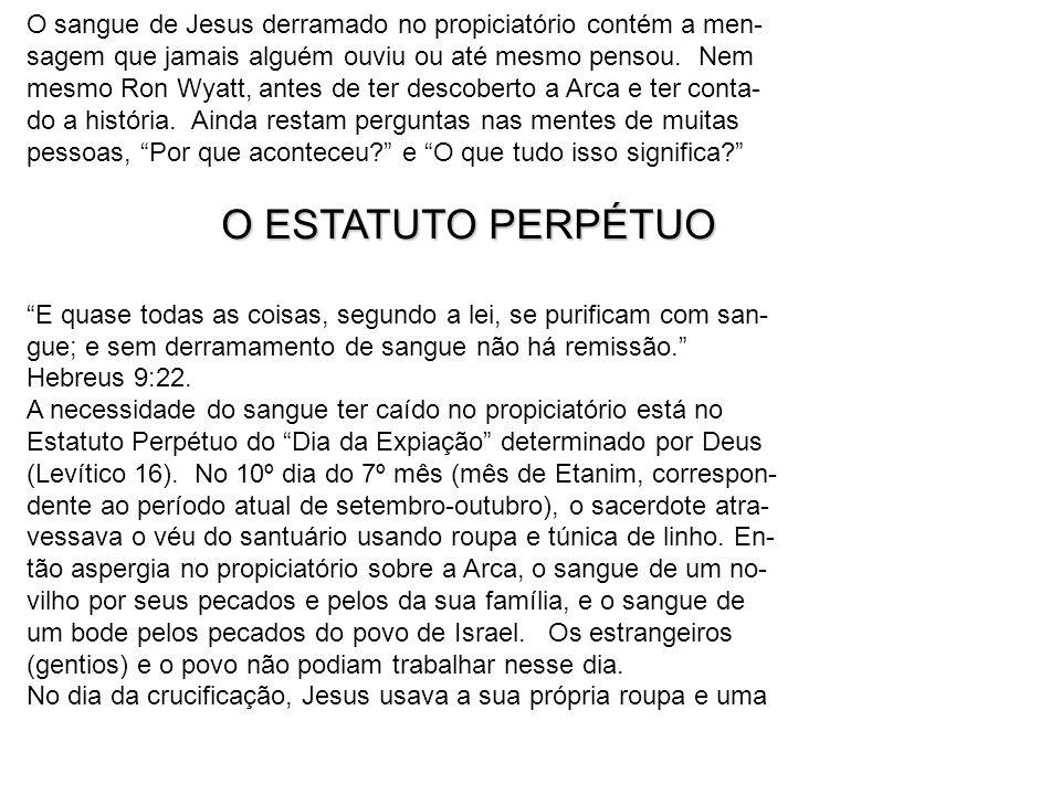 O sangue de Jesus derramado no propiciatório contém a men- sagem que jamais alguém ouviu ou até mesmo pensou. Nem mesmo Ron Wyatt, antes de ter descob