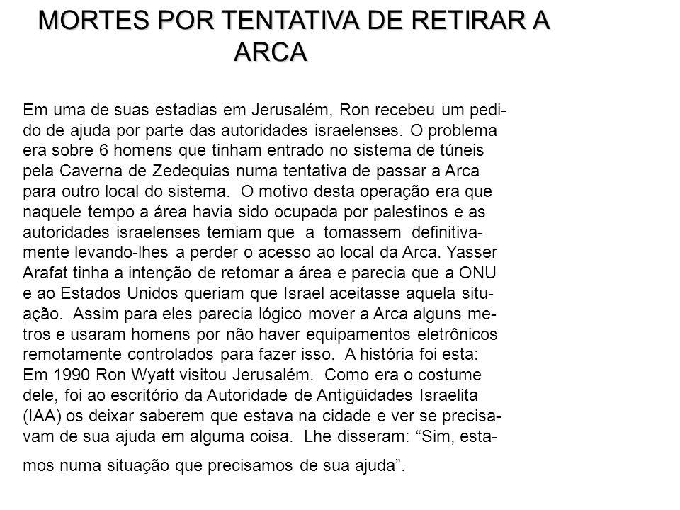 MORTES POR TENTATIVA DE RETIRAR A MORTES POR TENTATIVA DE RETIRAR A ARCA ARCA Em uma de suas estadias em Jerusalém, Ron recebeu um pedi- do de ajuda p