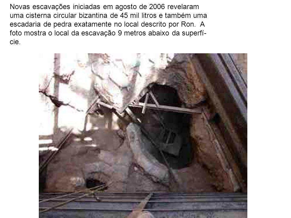 Novas escavações iniciadas em agosto de 2006 revelaram uma cisterna circular bizantina de 45 mil litros e também uma escadaria de pedra exatamente no