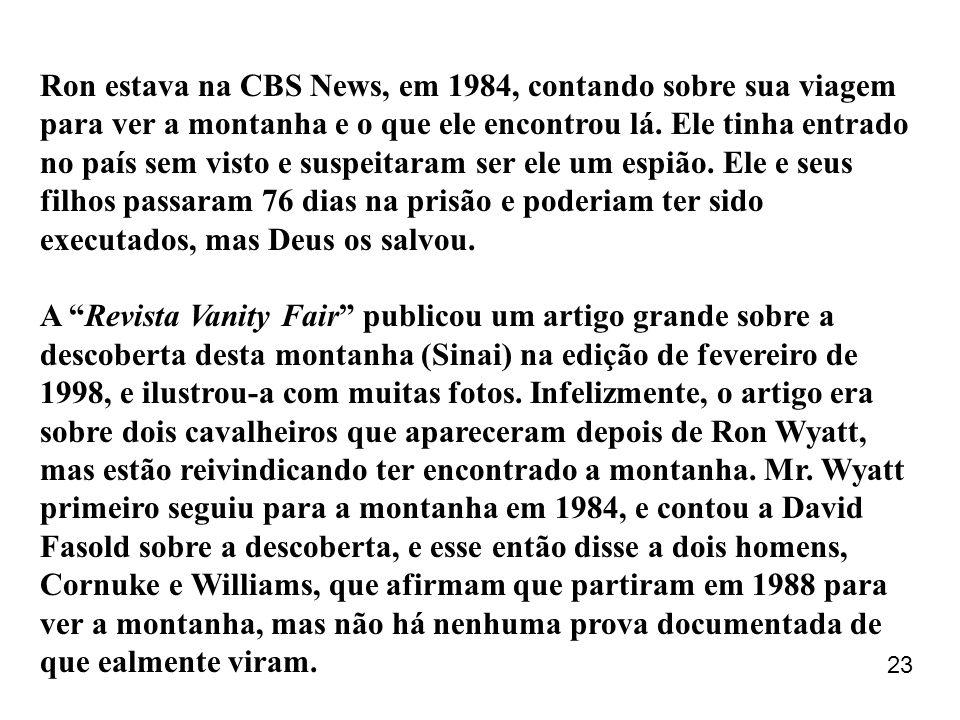Ron estava na CBS News, em 1984, contando sobre sua viagem para ver a montanha e o que ele encontrou lá. Ele tinha entrado no país sem visto e suspeit