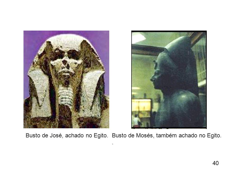 Busto de José, achado no Egito. Busto de Mosés, também achado no Egito.. 40