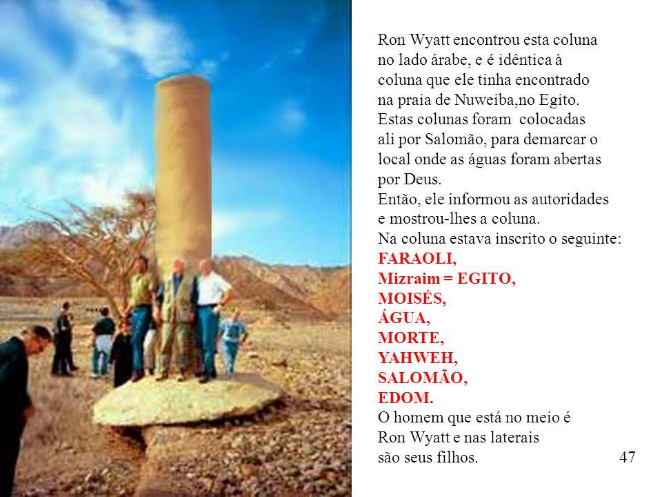 Ron Wyatt encontrou esta coluna no lado árabe, e é idêntica à coluna que ele tinha encontrado na praia de Nuweiba,no Egito. Estas colunas foram coloca
