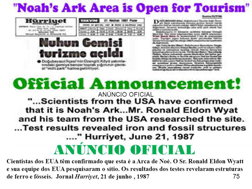 Cientistas dos EUA têm confirmado que esta é a Arca de Noé. O Sr. Ronald Eldon Wyatt e sua equipe dos EUA pesquisaram o sítio. Os resultados dos teste