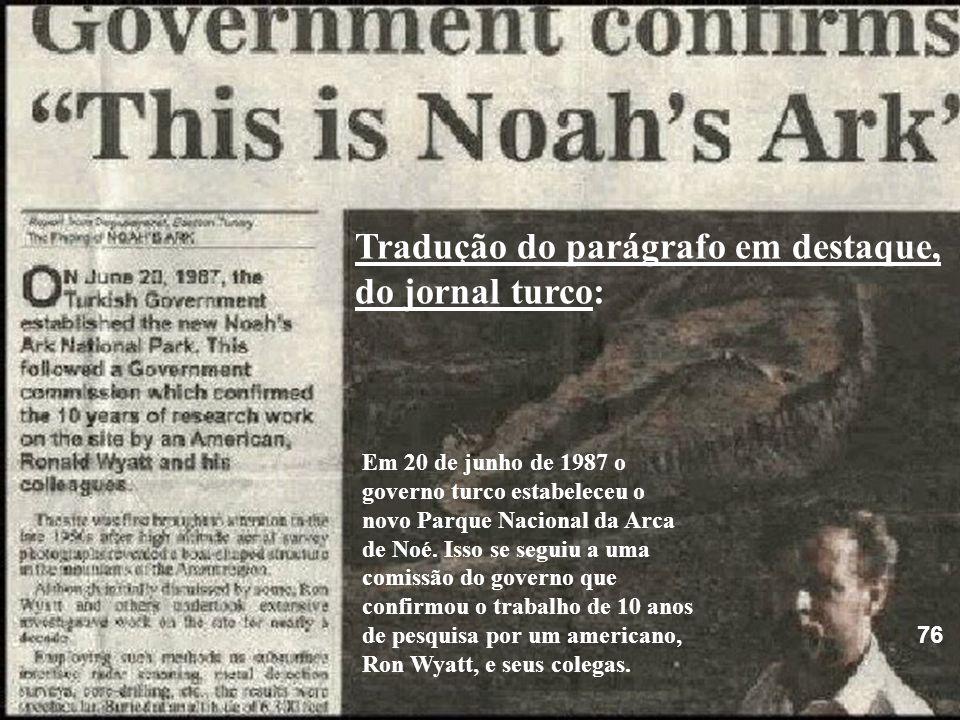 76 Em 20 de junho de 1987 o governo turco estabeleceu o novo Parque Nacional da Arca de Noé. Isso se seguiu a uma comissão do governo que confirmou o