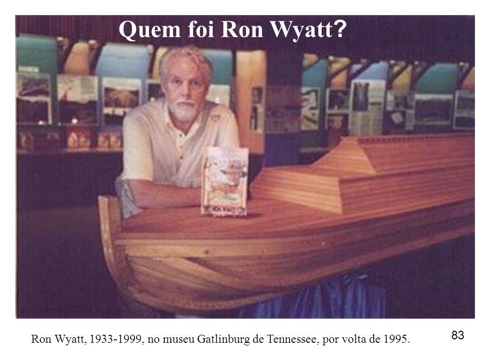 Ron Wyatt, 1933-1999, no museu Gatlinburg de Tennessee, por volta de 1995. Quem foi Ron Wyatt ? 83