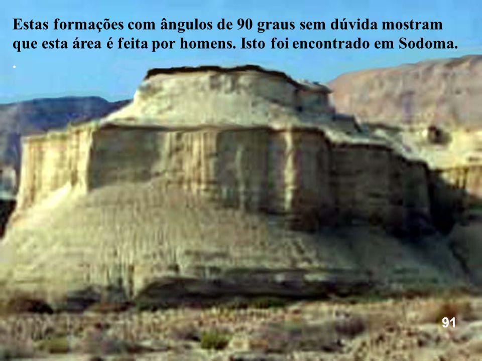 Estas formações com ângulos de 90 graus sem dúvida mostram que esta área é feita por homens. Isto foi encontrado em Sodoma.. 91