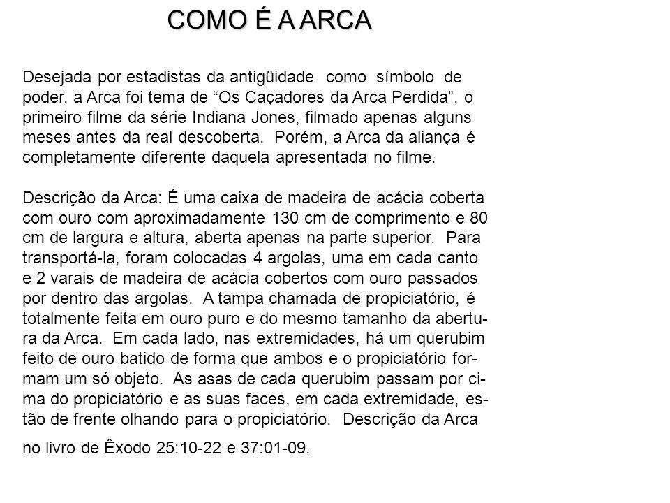 "COMO É A ARCA COMO É A ARCA Desejada por estadistas da antigüidade como símbolo de poder, a Arca foi tema de ""Os Caçadores da Arca Perdida"", o primeir"