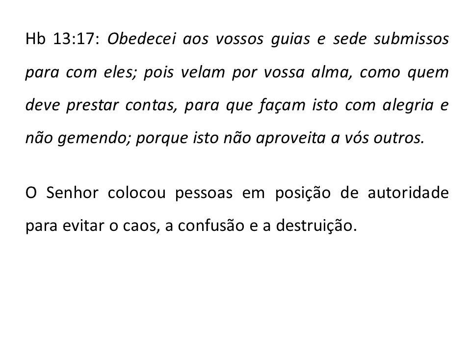 Hb 13:17: Obedecei aos vossos guias e sede submissos para com eles; pois velam por vossa alma, como quem deve prestar contas, para que façam isto com