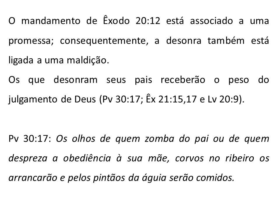 O mandamento de Êxodo 20:12 está associado a uma promessa; consequentemente, a desonra também está ligada a uma maldição. Os que desonram seus pais re