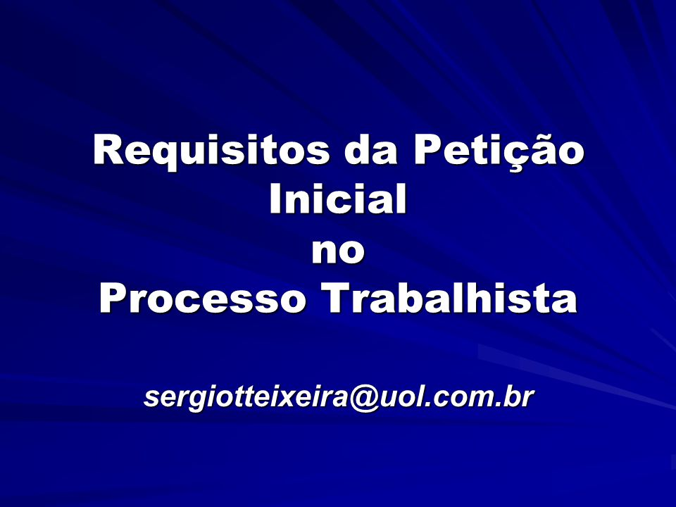 Requisitos da Petição Inicial no Processo Trabalhista sergiotteixeira@uol.com.br