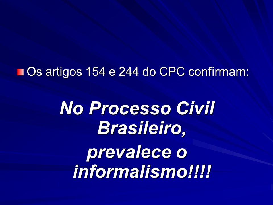 Os artigos 154 e 244 do CPC confirmam: No Processo Civil Brasileiro, prevalece o informalismo!!!!