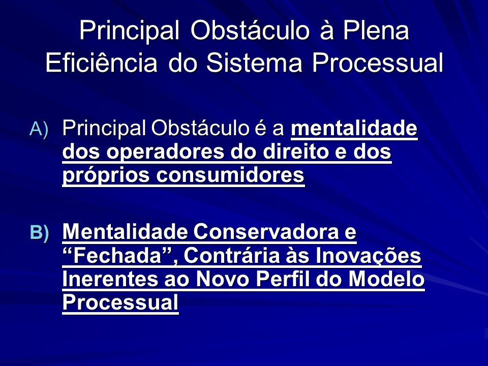 Principal Obstáculo à Plena Eficiência do Sistema Processual A) Principal Obstáculo é a mentalidade dos operadores do direito e dos próprios consumido