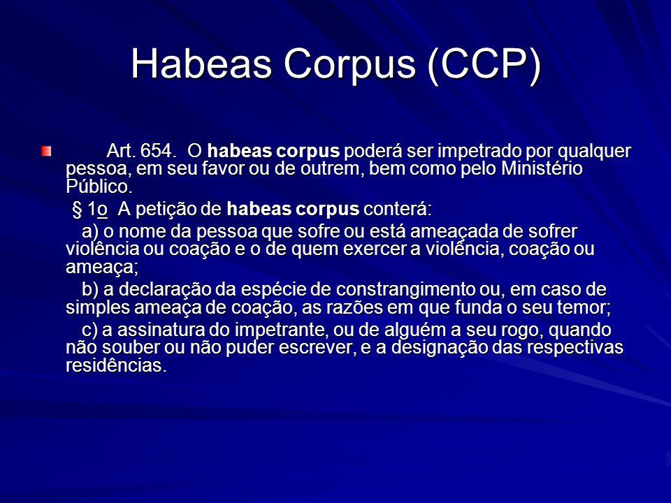 Habeas Corpus (CCP) Art. 654. O habeas corpus poderá ser impetrado por qualquer pessoa, em seu favor ou de outrem, bem como pelo Ministério Público. A
