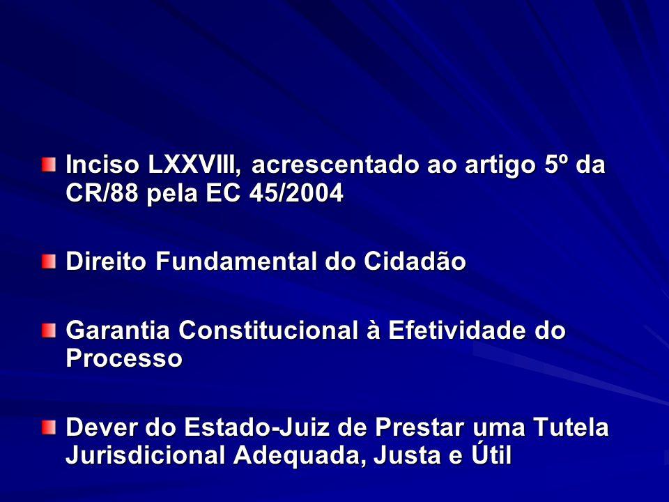 Inciso LXXVIII, acrescentado ao artigo 5º da CR/88 pela EC 45/2004 Direito Fundamental do Cidadão Garantia Constitucional à Efetividade do Processo De