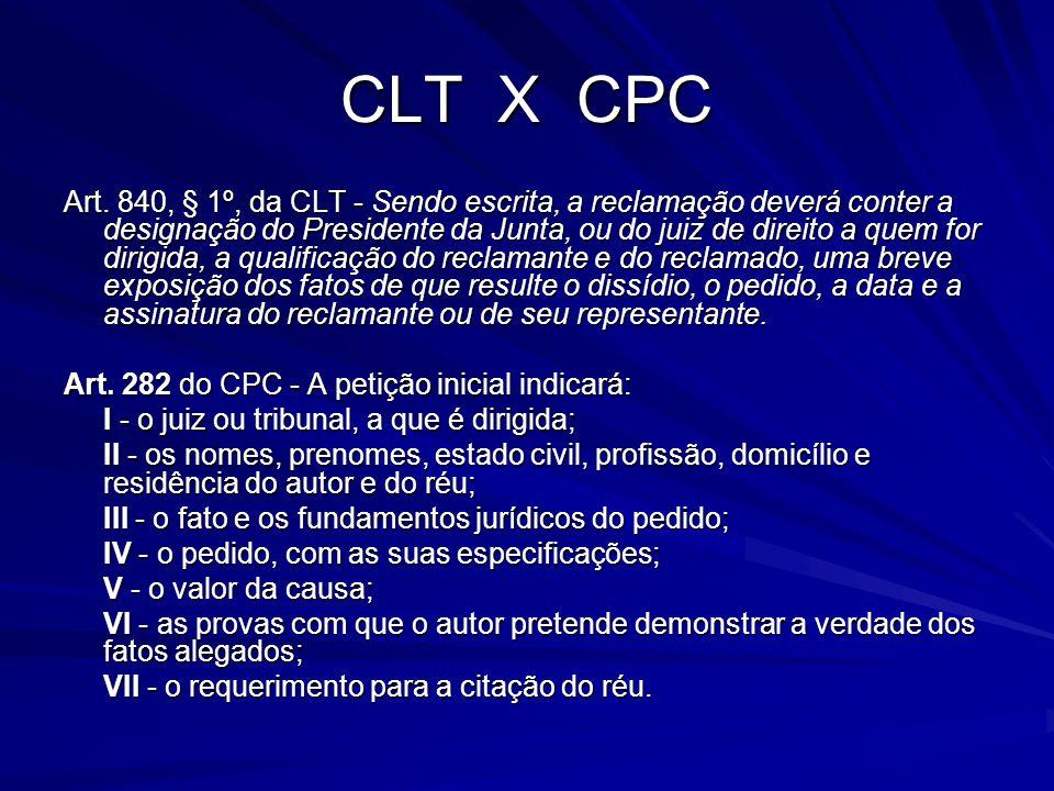 CLT X CPC Art. 840, § 1º, da CLT - Sendo escrita, a reclamação deverá conter a designação do Presidente da Junta, ou do juiz de direito a quem for dir