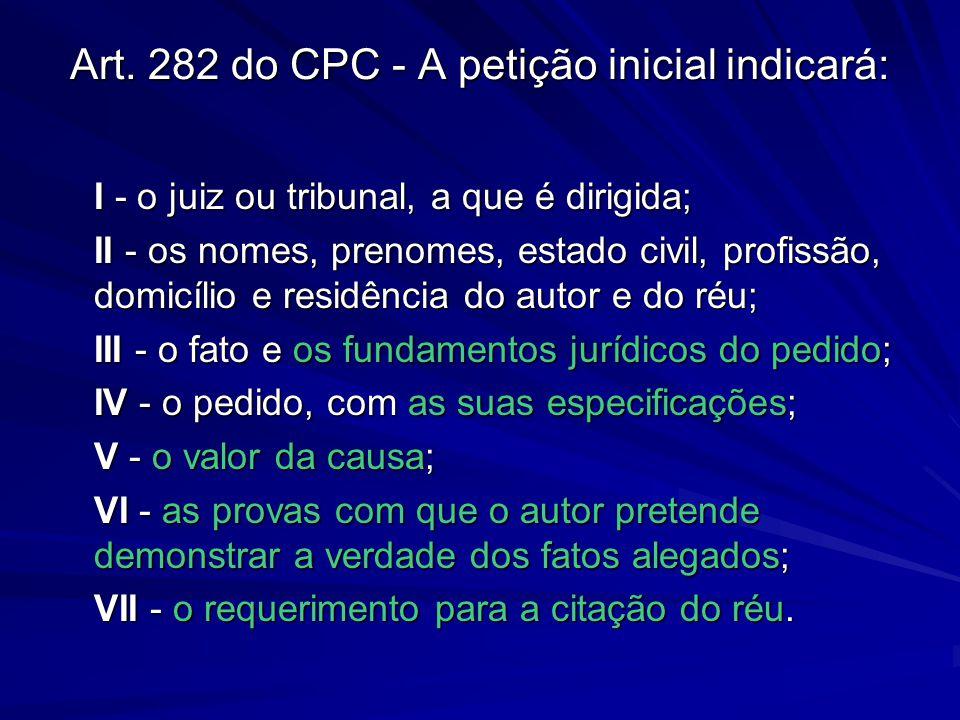 Art. 282 do CPC - A petição inicial indicará: I - o juiz ou tribunal, a que é dirigida; II - os nomes, prenomes, estado civil, profissão, domicílio e