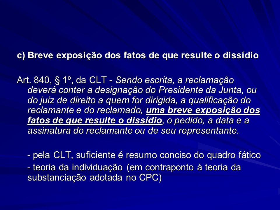 c) Breve exposição dos fatos de que resulte o dissídio Art. 840, § 1º, da CLT - Sendo escrita, a reclamação deverá conter a designação do Presidente d