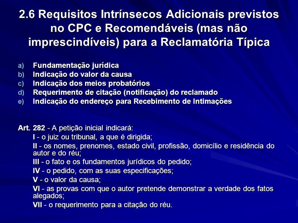 2.6 Requisitos Intrínsecos Adicionais previstos no CPC e Recomendáveis (mas não imprescindíveis) para a Reclamatória Típica a) Fundamentação jurídica