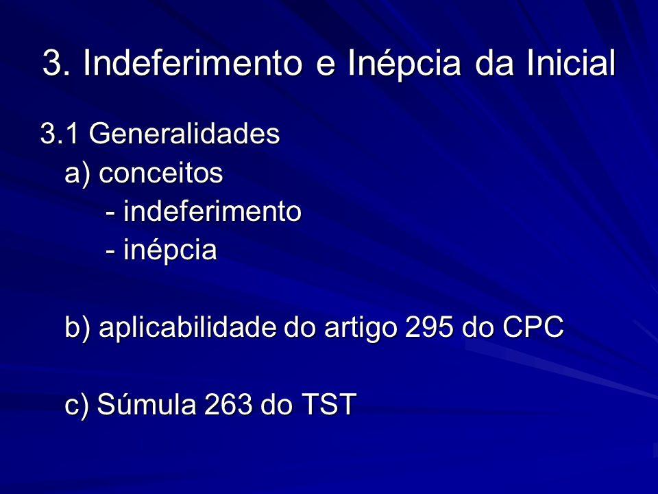 3. Indeferimento e Inépcia da Inicial 3.1 Generalidades a) conceitos - indeferimento - inépcia b) aplicabilidade do artigo 295 do CPC c) Súmula 263 do