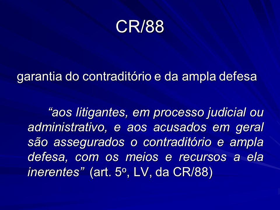 """CR/88 garantia do contraditório e da ampla defesa """"aos litigantes, em processo judicial ou administrativo, e aos acusados em geral são assegurados o c"""