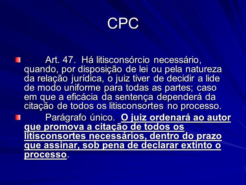 CPC Art. 47. Há litisconsórcio necessário, quando, por disposição de lei ou pela natureza da relação jurídica, o juiz tiver de decidir a lide de modo