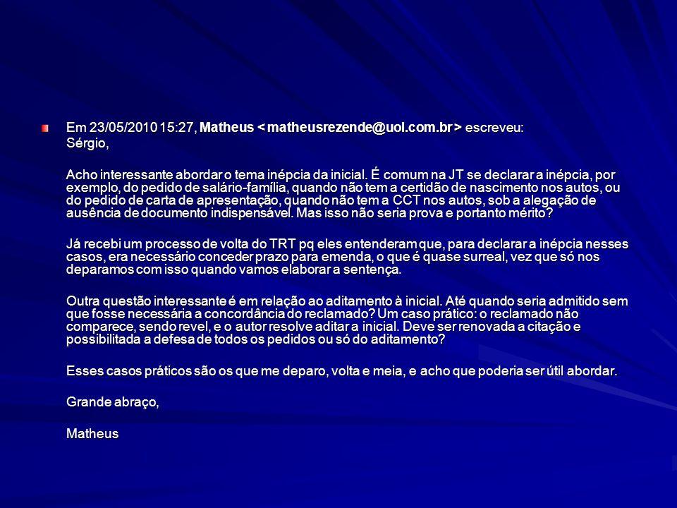 Em 23/05/2010 15:27, Matheus escreveu: Sérgio, Acho interessante abordar o tema inépcia da inicial. É comum na JT se declarar a inépcia, por exemplo,