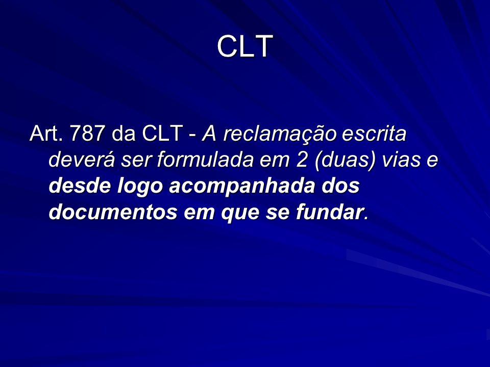 CLT Art. 787 da CLT - A reclamação escrita deverá ser formulada em 2 (duas) vias e desde logo acompanhada dos documentos em que se fundar.