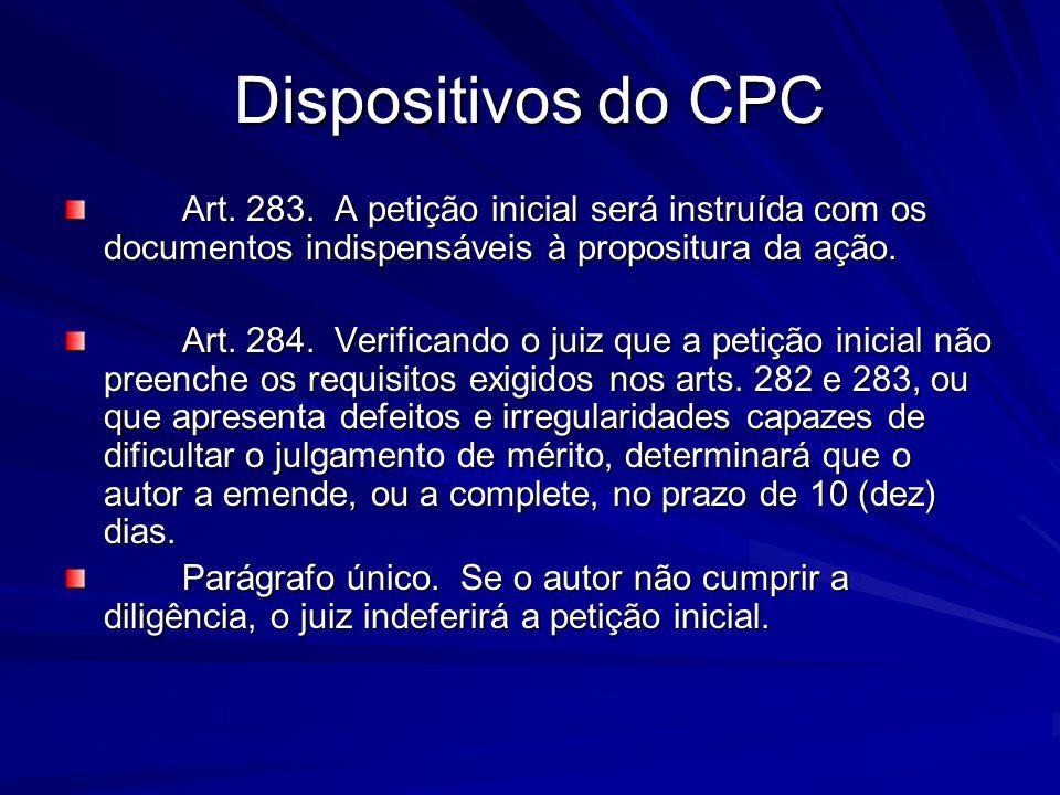 Dispositivos do CPC Art. 283. A petição inicial será instruída com os documentos indispensáveis à propositura da ação. Art. 283. A petição inicial ser