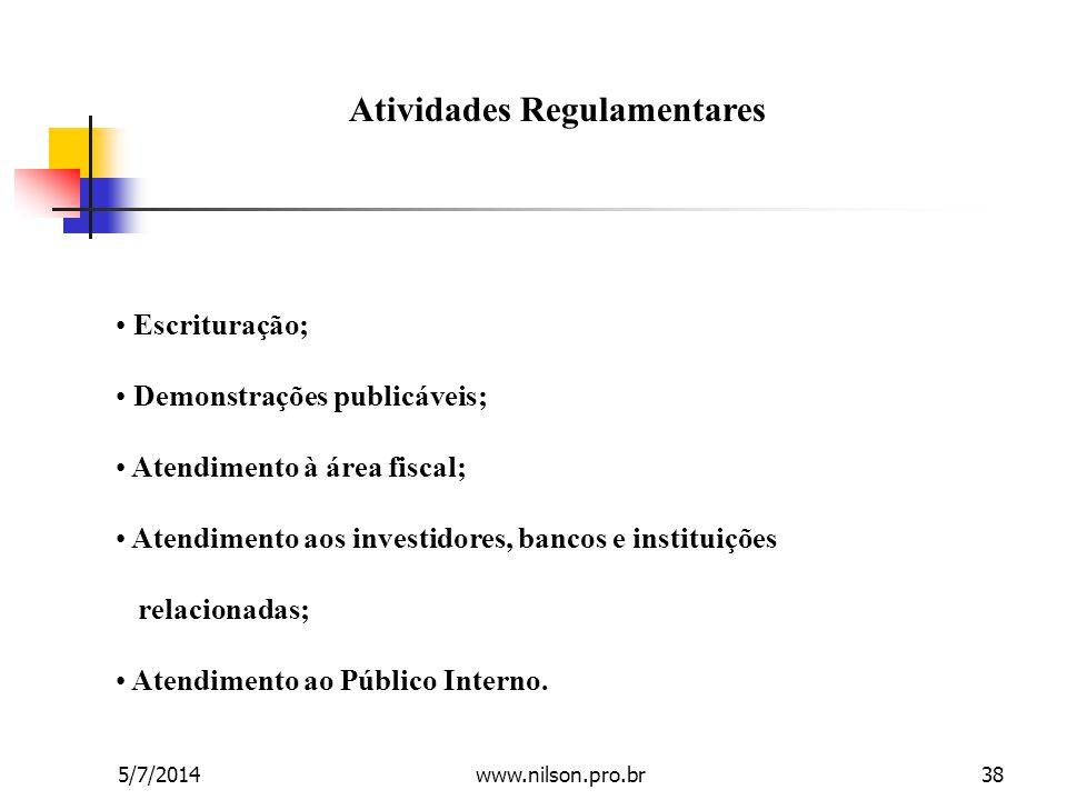 Atividades Regulamentares • Escrituração; • Demonstrações publicáveis; • Atendimento à área fiscal; • Atendimento aos investidores, bancos e instituiç