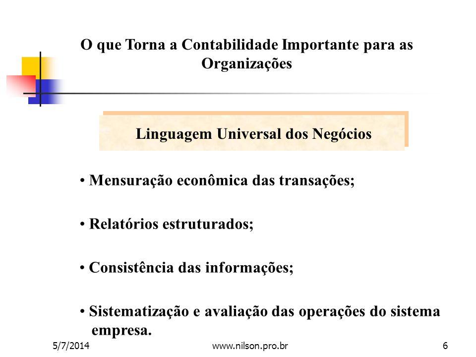 O que Torna a Contabilidade Importante para as Organizações • Mensuração econômica das transações; • Relatórios estruturados; • Consistência das infor