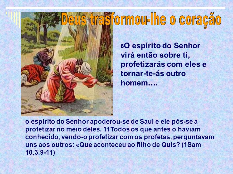 o espírito do Senhor apoderou-se de Saul e ele pôs-se a profetizar no meio deles.