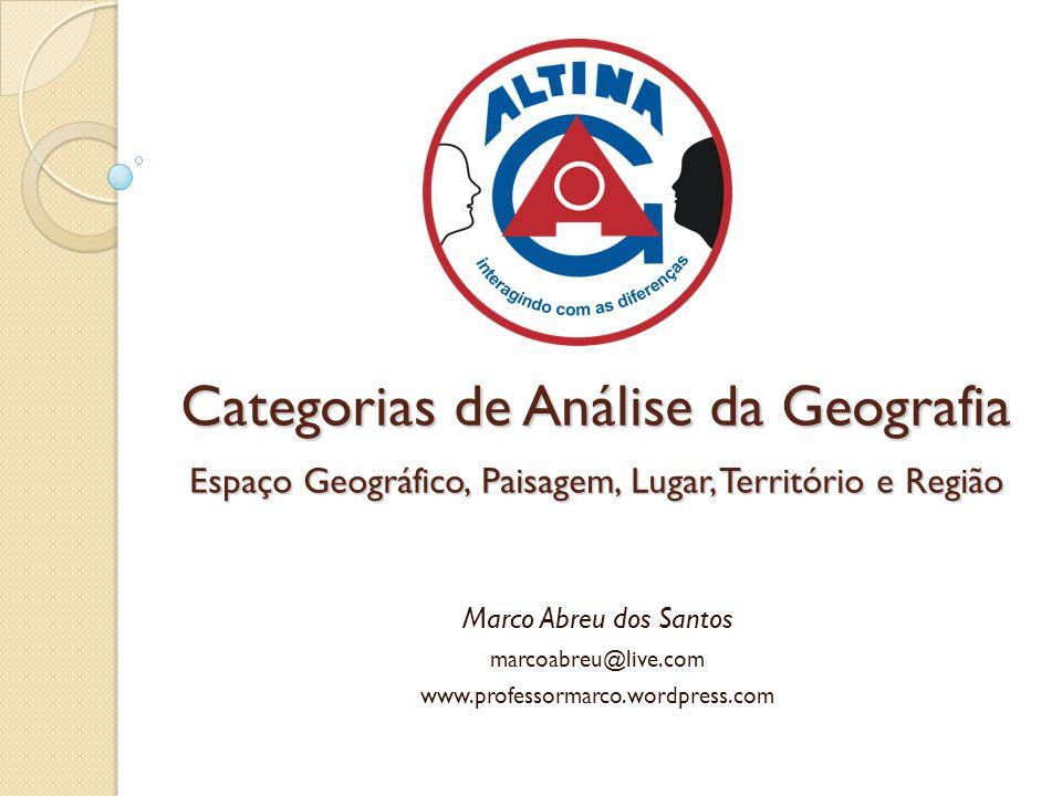 Categorias de Análise da Geografia Espaço Geográfico, Paisagem, Lugar, Território e Região Marco Abreu dos Santos marcoabreu@live.com www.professormar