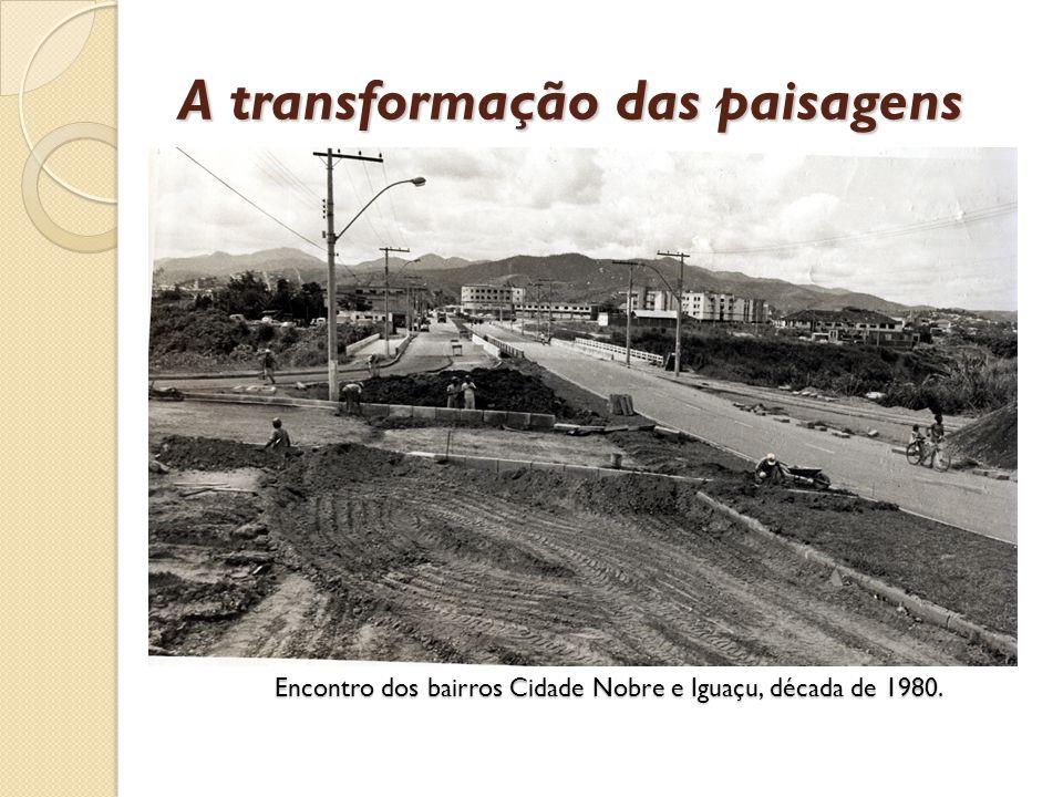Encontro dos bairros Cidade Nobre e Iguaçu, década de 1980. A transformação das paisagens