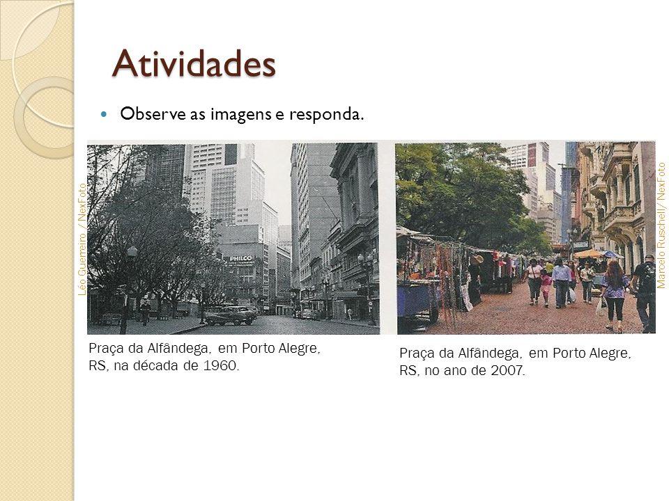Atividades  Observe as imagens e responda. Praça da Alfândega, em Porto Alegre, RS, na década de 1960. Praça da Alfândega, em Porto Alegre, RS, no an