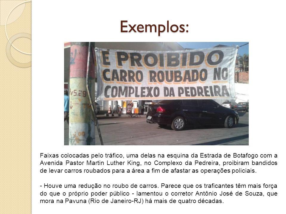 Exemplos: Faixas colocadas pelo tráfico, uma delas na esquina da Estrada de Botafogo com a Avenida Pastor Martin Luther King, no Complexo da Pedreira,