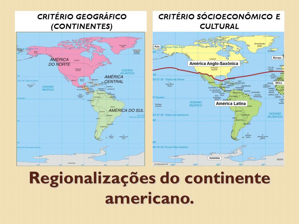 Regionalizações do continente americano. CRITÉRIO GEOGRÁFICO (CONTINENTES) CRITÉRIO SÓCIOECONÔMICO E CULTURAL