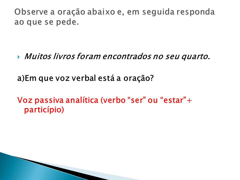 b)Passe esta oração para a voz passiva sintética (VTD+ SE).