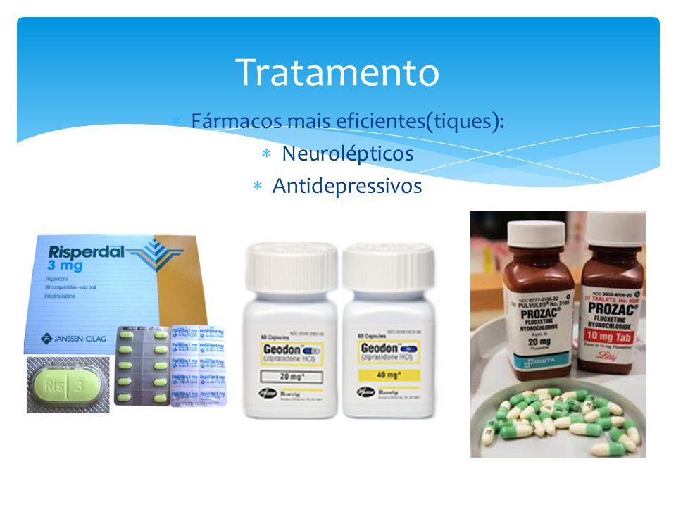  Fármacos mais eficientes(tiques):  Neurolépticos  Antidepressivos Tratamento