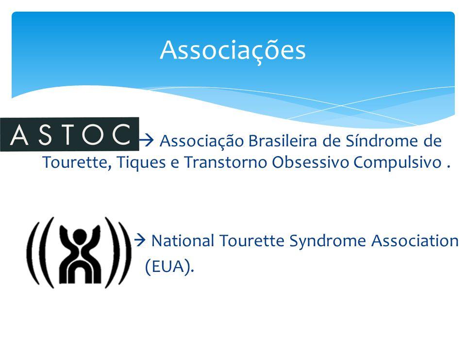   Associação Brasileira de Síndrome de Tourette, Tiques e Transtorno Obsessivo Compulsivo.   National Tourette Syndrome Association  (EUA). Assoc