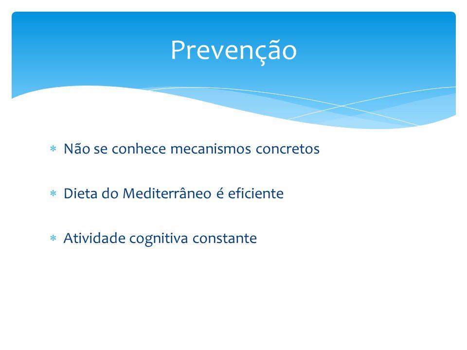  Não se conhece mecanismos concretos  Dieta do Mediterrâneo é eficiente  Atividade cognitiva constante Prevenção