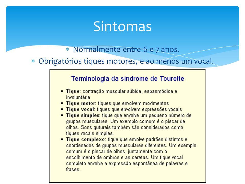 Normalmente entre 6 e 7 anos.  Obrigatórios tiques motores, e ao menos um vocal. Sintomas