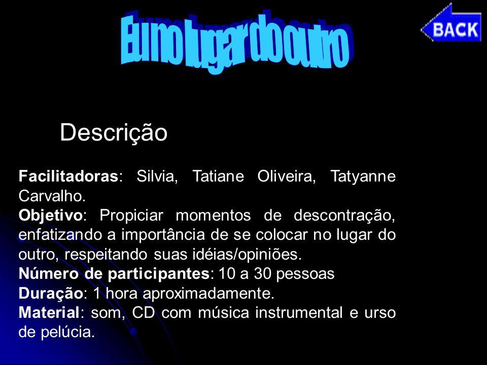 Facilitadoras: Silvia, Tatiane Oliveira, Tatyanne Carvalho. Objetivo: Propiciar momentos de descontração, enfatizando a importância de se colocar no l