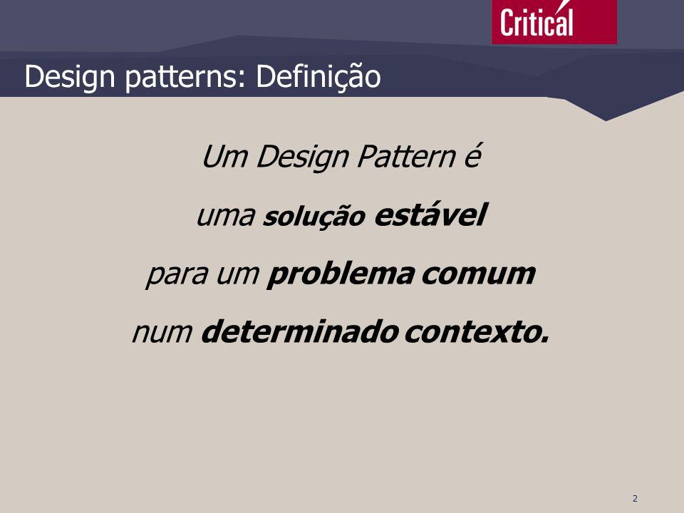 2 Design patterns: Definição Um Design Pattern é uma solução estável para um problema comum num determinado contexto.