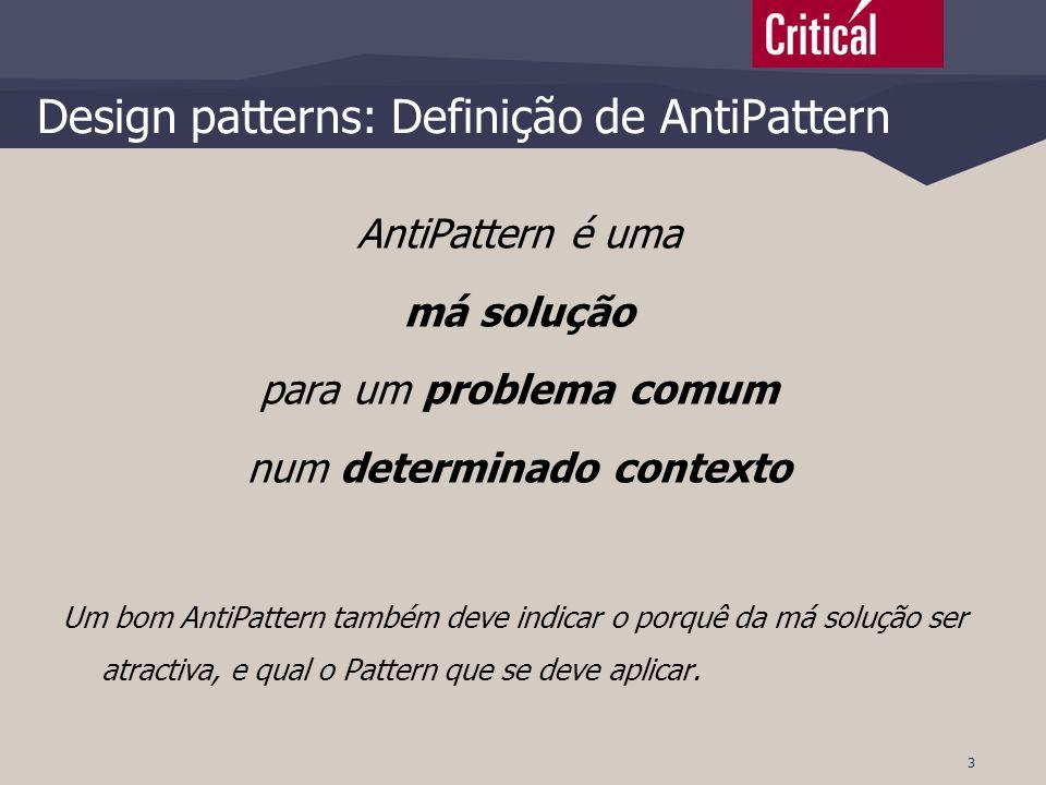 3 Design patterns: Definição de AntiPattern AntiPattern é uma má solução para um problema comum num determinado contexto Um bom AntiPattern também dev