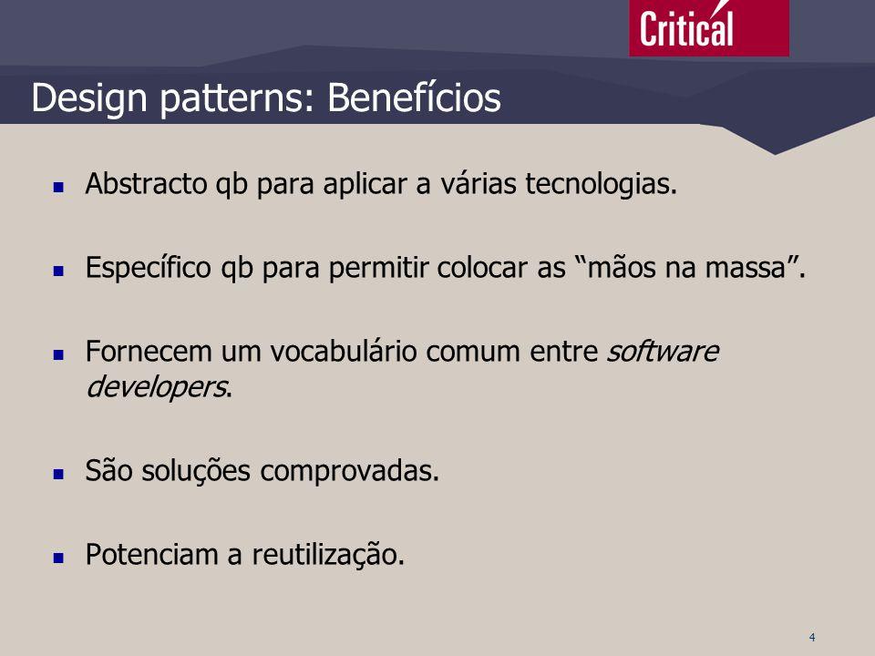 """4 Design patterns: Benefícios  Abstracto qb para aplicar a várias tecnologias.  Específico qb para permitir colocar as """"mãos na massa"""".  Fornecem u"""