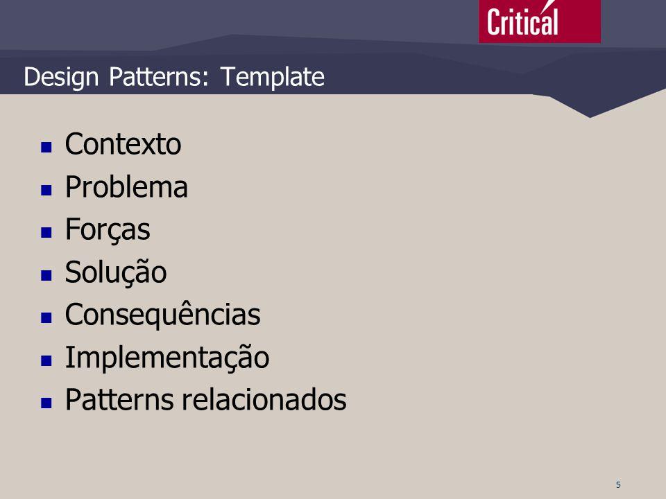 5 Design Patterns: Template  Contexto  Problema  Forças  Solução  Consequências  Implementação  Patterns relacionados